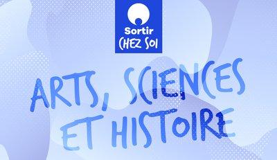 Sortir Chez Soi_Arts, sciences et histoire.jpg